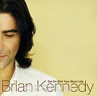 Brian Kennedy. Get On With Your Short Life