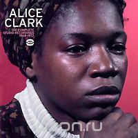 Alice Clark. The Complete Studio Recordings 1968-1972